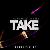 That's The Chance You Take by Eddie Fisher