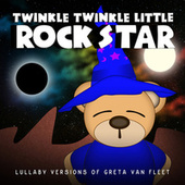 Lullaby Versions of Greta Van Fleet von Twinkle Twinkle Little Rock Star