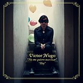 No Me Quiero Suavizar de Víctor Hugo