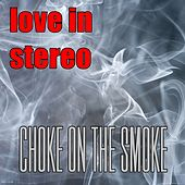 Choke On The Smoke de Love In Stereo