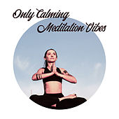 Only Calming Meditation Vibes: Collection of 15 New Age Songs from 2019 for Best Yoga & Deep Relaxation Experience by Yoga Tribe