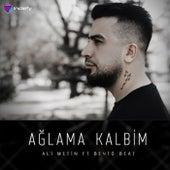 Ağlama Kalbim by ALİ METİN