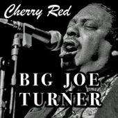 Cherry Red by Big Joe Turner