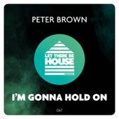 I'm Gonna Hold On von Peter Brown