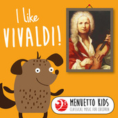 I Like Vivaldi! (Menuetto Kids: Classical Music for Children) by Various Artists