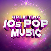 Uplifting 10s Pop Music von Various Artists