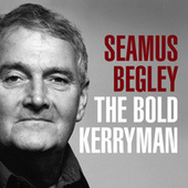 The Bold Kerryman by Seamus Begley