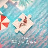 Tell Me Where von El. Train