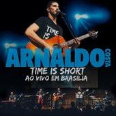 Time Is Short (Ao Vivo Em Brasília) de Arnaldo Costa