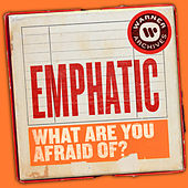 What Are You Afraid Of? de Emphatic