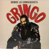 Donde Lo Conseguiste by Gringo