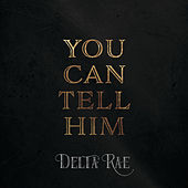 You Can Tell Him by Delta Rae