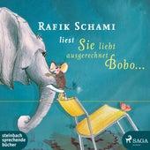 Sie liebt ausgerechnet Bobo... (Ungekürzt) von Rafik Schami