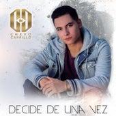 Decide De Una Vez by El Cheyo Carrillo