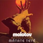 Mátate Teté (Desde El Palacio De Los Deportes) de Molotov