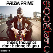 These Thoughts Don't Belong To You - Single by Prizm Prime