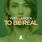 To Be Real by Yves Larock
