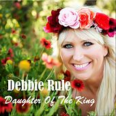 Daughter of the King by Debbie Rule