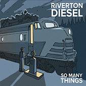 So Many Things by Riverton Diesel