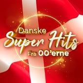 Danske super hits fra 00'erne by Various Artists