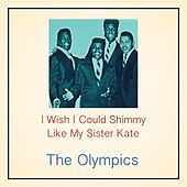 I Wish I Could Shimmy Like My Sister Kate by The Olympics