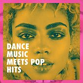 Dance Music Meets Pop Hits de Various Artists