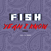 Yeah I Know by Fish