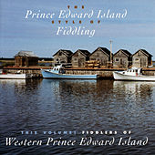 The Prince Edward Island Style Of Fiddling: This Volume, Fiddlers Of Western Prince Edward Island by Various Artists