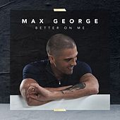 Better On Me von Max George