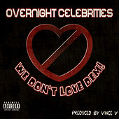 We Don't Love Dem! by Overnight Celebrities