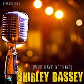 I (Who Have Nothing) von Shirley Bassey