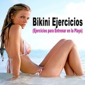 Bikini Ejercicios (Ejercicios para Entrenar en la Playa) (La Mejor Motivacion EDM, Bounce, Electro House Musica para Aerobics, Pumpin' Cardio Power, Plyo, Exercise, Steps, Barré, Curves, Sculpting, Fitness & Twerk Entrenamiento) by Various Artists