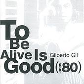 To Be Alive Is Good - Anos 80 von Gilberto Gil