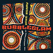 Bubbleglam: The Productions of Mike Berry by Various Artists