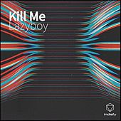 Kill Me von Lazyboy
