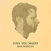 Love You Madly de Dan Mangan + Blacksmith