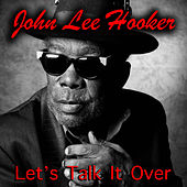 Let's Talk It Over by John Lee Hooker