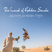 The Land of Golden Sands (Alluring Arabian Night, Exotic New Age Music, Deep Arabic Music, Traditional Dances) de Various Artists