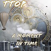 A Moment in Time by T-Top