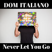Never Let You Go de Dom Italiano