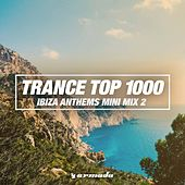 Trance Top 1000 (Ibiza Anthems Mini Mix 002) by Various Artists