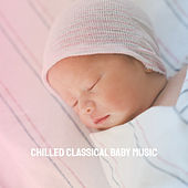 Chilled Classical Baby Music by Various Artists