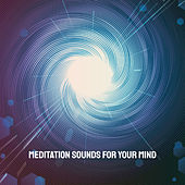Meditation Sounds for Your Mind by Various Artists