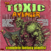 The Toxic Avenger - Complete Fantasy Playlist de Various Artists