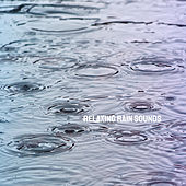 Relaxing Rain Sounds by Various Artists