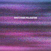 White Noise Relaxation de Various Artists