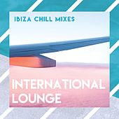 International Lounge (Ibiza Chill Mixes) de Various Artists