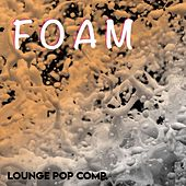 Foam (Lounge Pop Compilation) by Various Artists