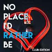 No Place I'd Rather Be (Club Edition) by Various Artists
