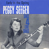 Early in the Spring - Peggy Seeger Sings Four Love Songs by Peggy Seeger